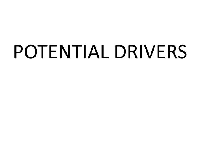 POTENTIAL DRIVERS