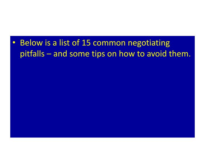 Below is a list of 15 common negotiating pitfalls – and some tips on how to avoid them.