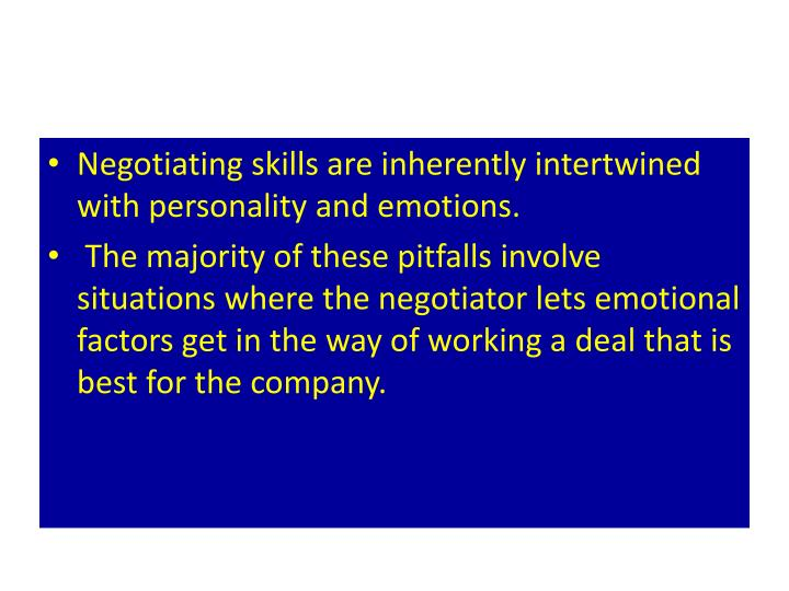 Negotiating skills are inherently intertwined with personality and emotions.