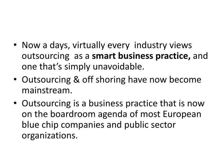 Now a days, virtually every  industry views outsourcing  as a