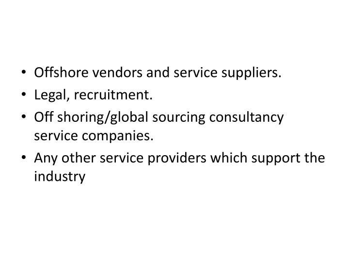 Offshore vendors and service suppliers.