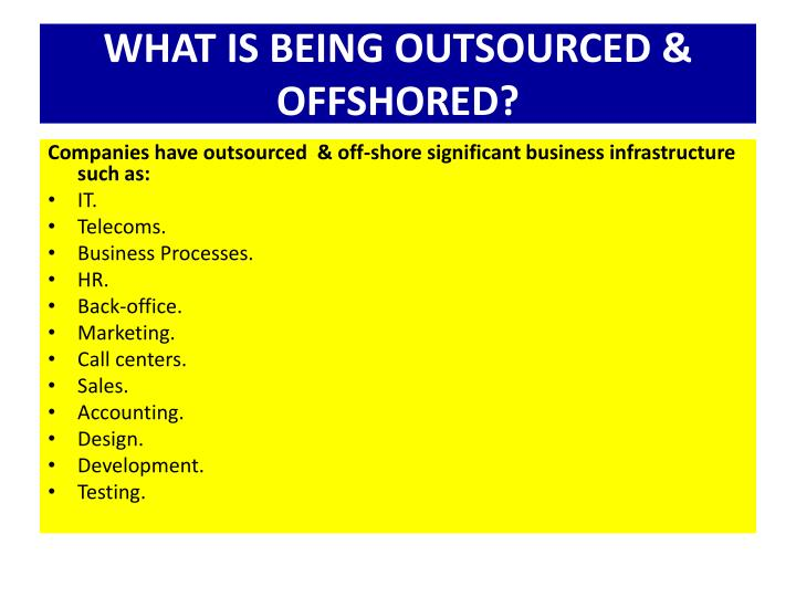 WHAT IS BEING OUTSOURCED & OFFSHORED?