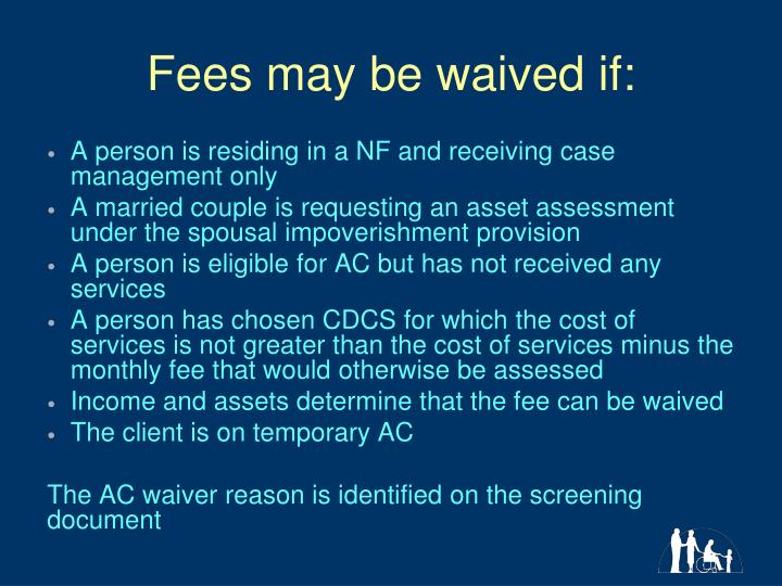 Fees may be waived if: