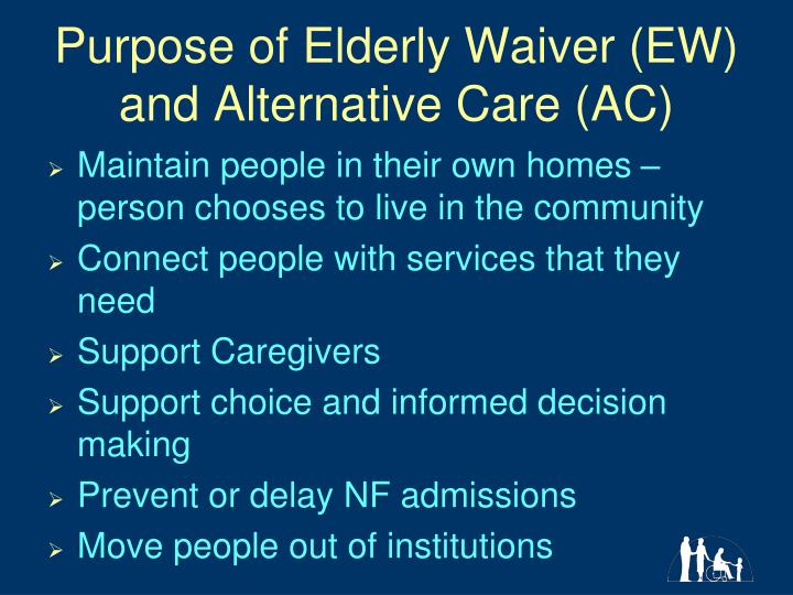 Purpose of Elderly Waiver (EW) and Alternative Care (AC)