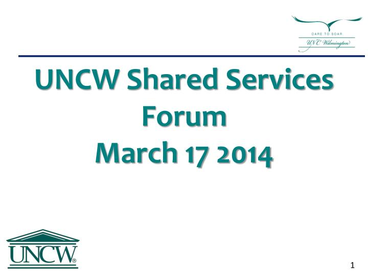 Uncw shared services forum march 17 2014