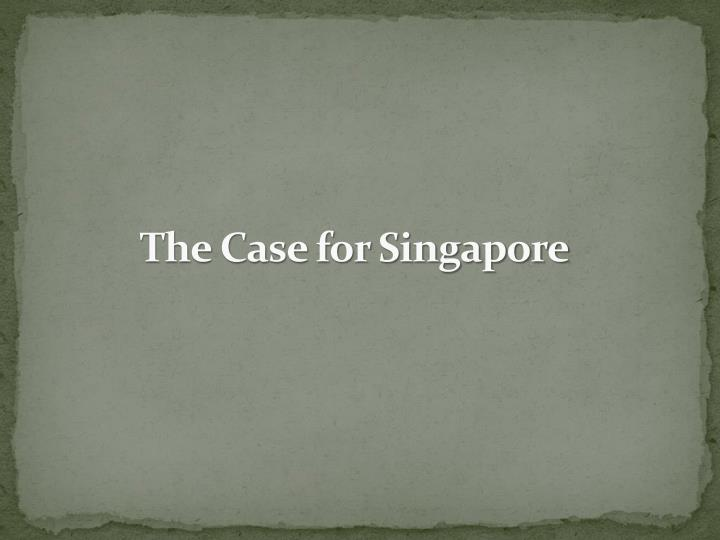 The Case for Singapore