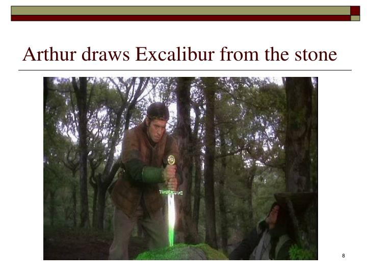 Arthur draws Excalibur from the stone