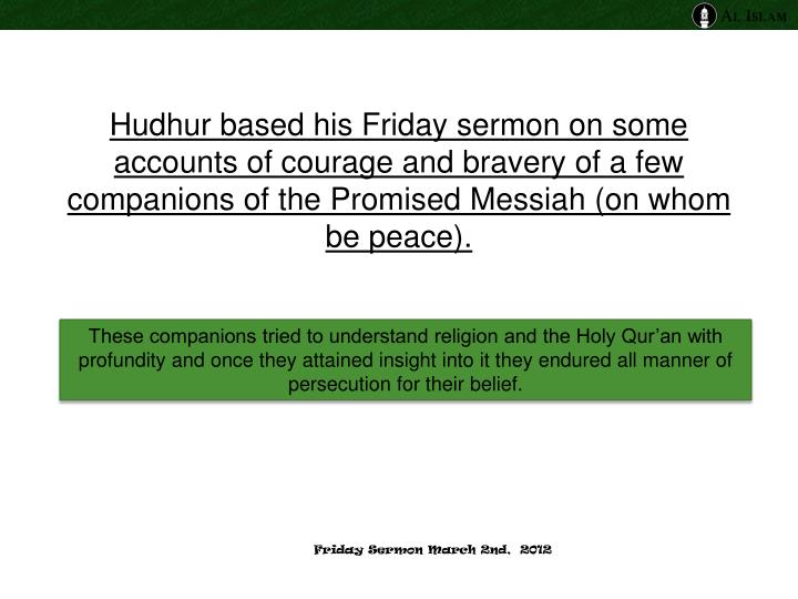 Hudhur based his Friday sermon on some accounts of courage and bravery of a few companions of the Promised Messiah (on whom be peace).