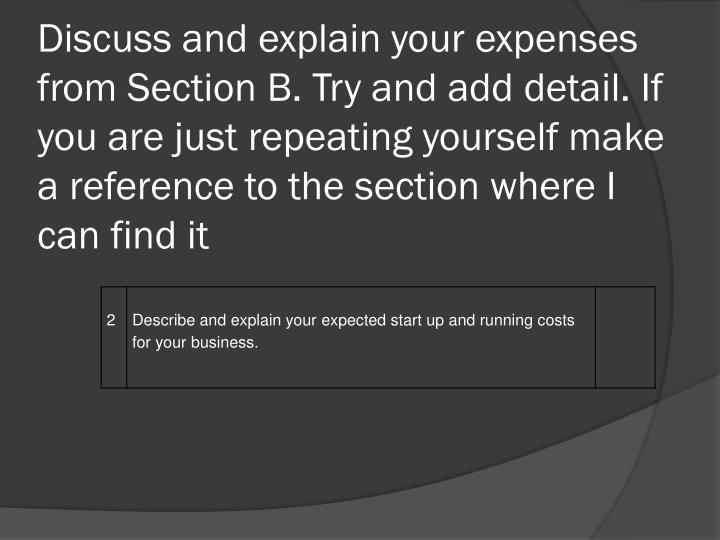 Discuss and explain your expenses from Section B. Try and add detail. If you are just repeating your...