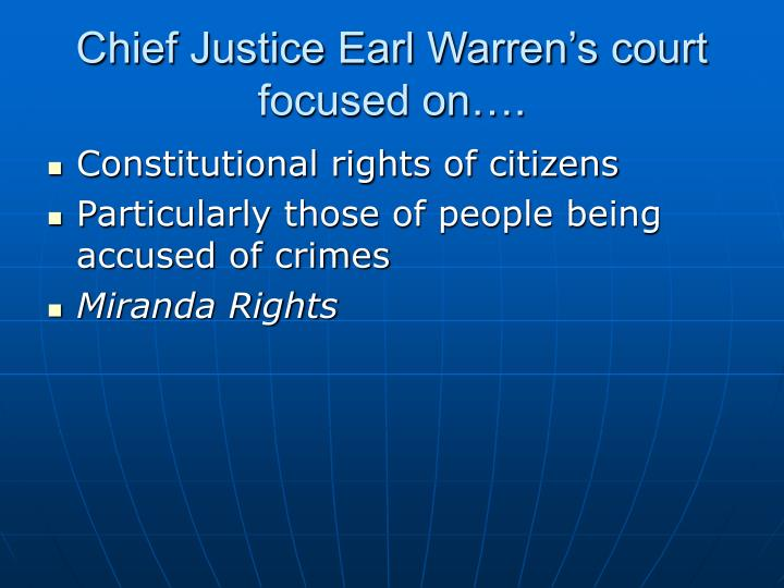 Chief Justice Earl Warren's court focused on….