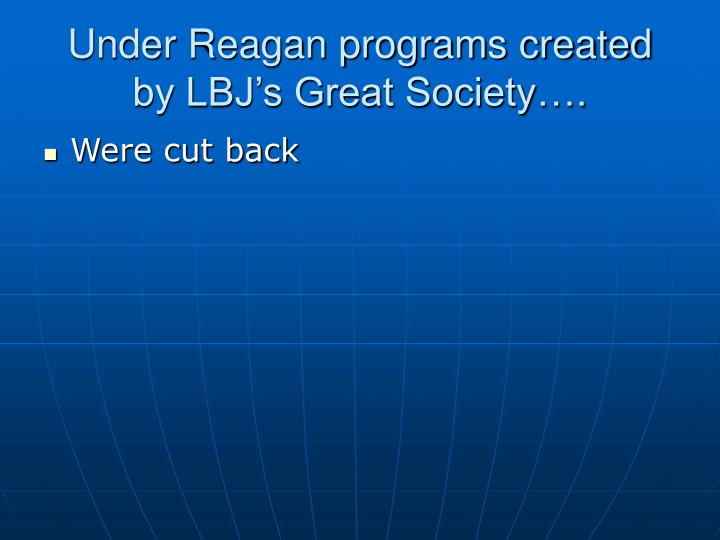 Under Reagan programs created by LBJ's Great Society….