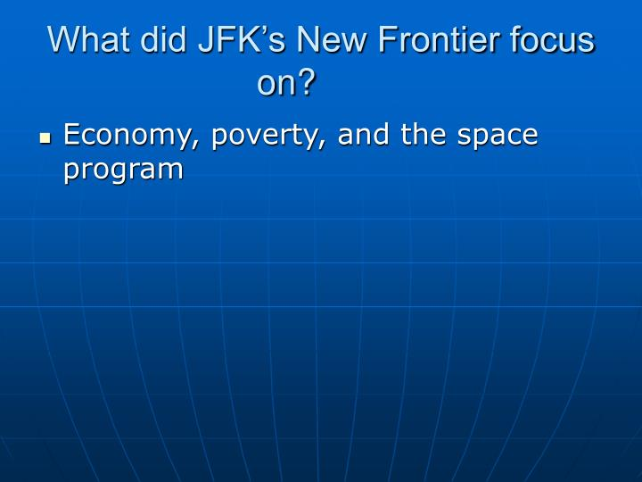What did JFK's New Frontier focus on?