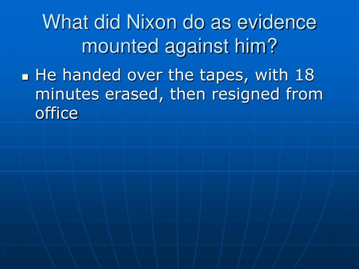 What did Nixon do as evidence mounted against him?