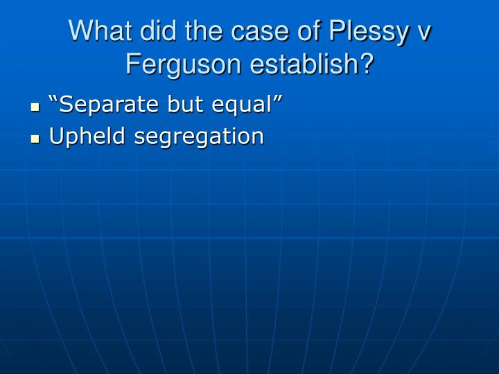 What did the case of Plessy v Ferguson establish?