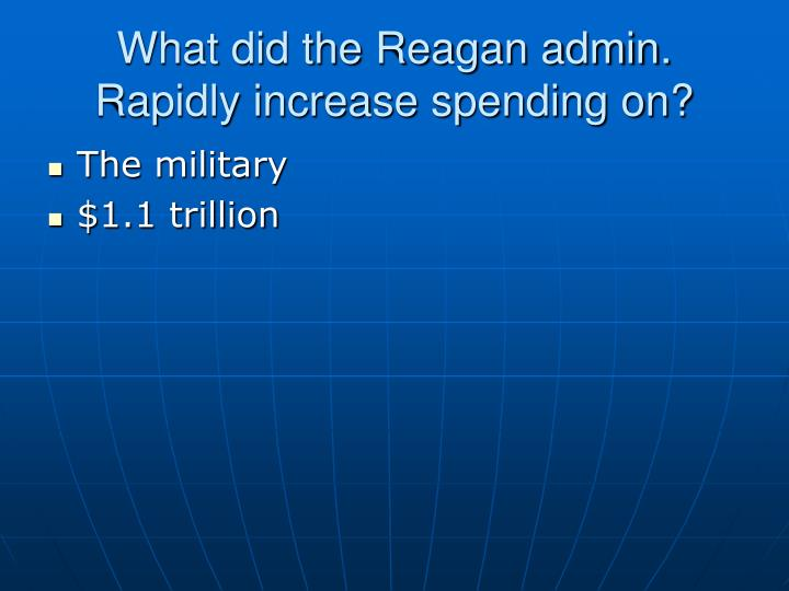 What did the Reagan admin. Rapidly increase spending on?