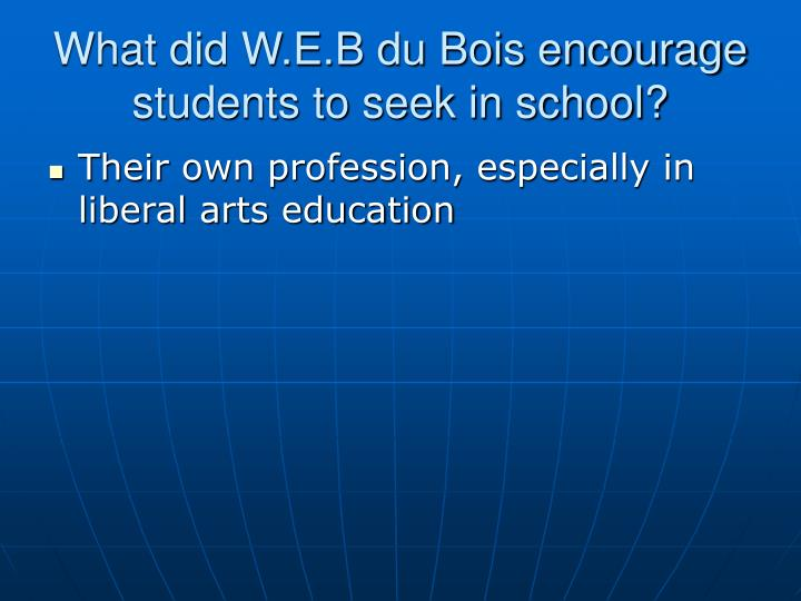 What did W.E.B du Bois encourage students to seek in school?