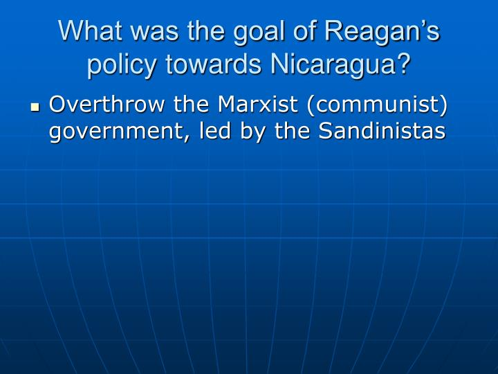 What was the goal of Reagan's policy towards Nicaragua?