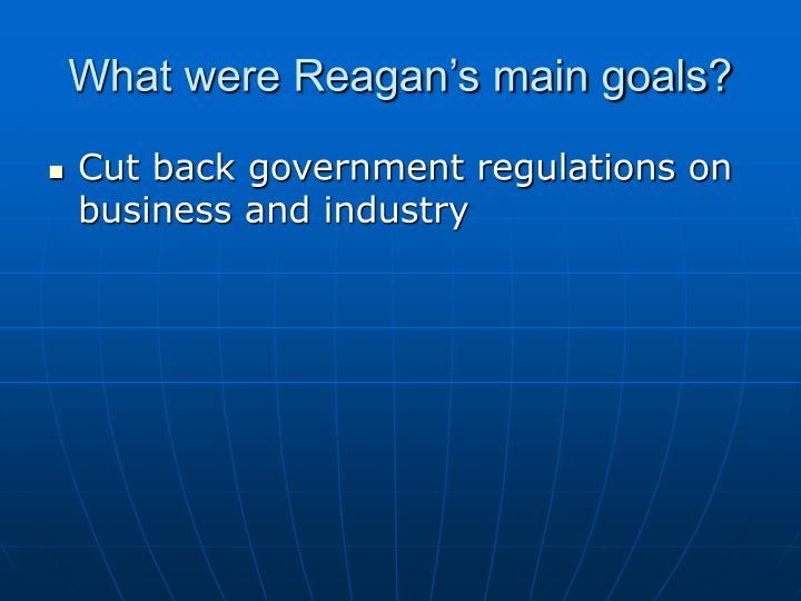 What were Reagan's main goals?