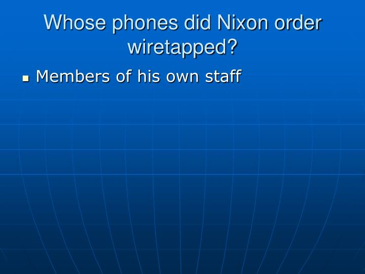 Whose phones did Nixon order wiretapped?