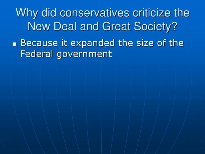 Why did conservatives criticize the New Deal and Great Society?