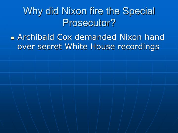 Why did Nixon fire the Special Prosecutor?