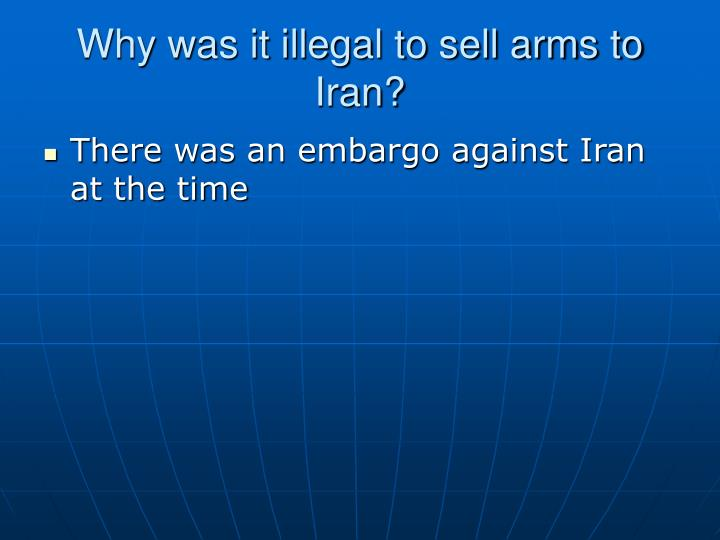 Why was it illegal to sell arms to Iran?
