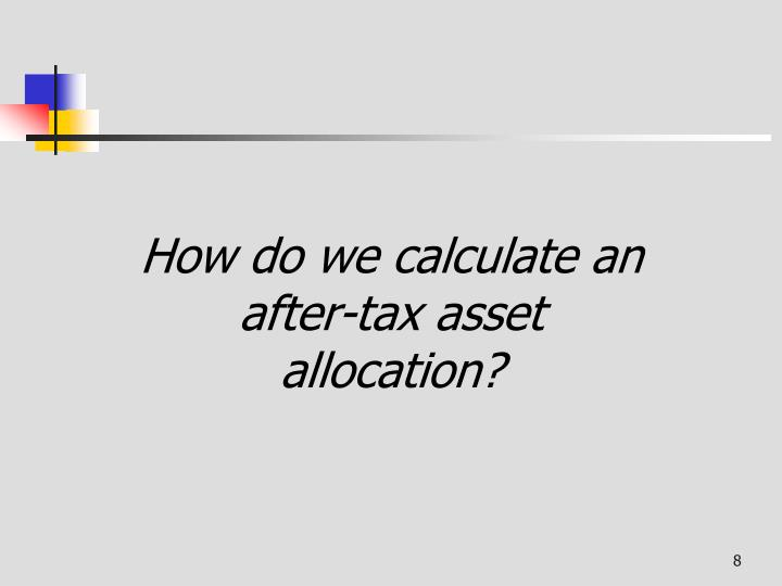 How do we calculate an after-tax asset allocation?