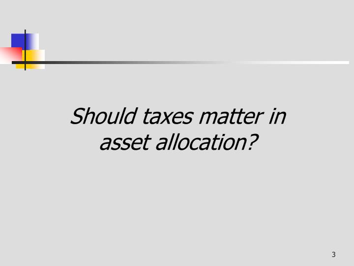 Should taxes matter in asset allocation?