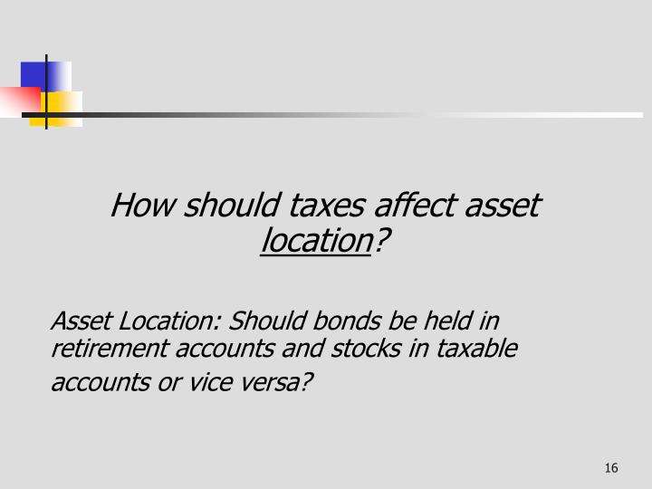 How should taxes affect asset