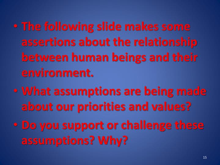 The following slide makes some assertions about the relationship between human beings and their environment.