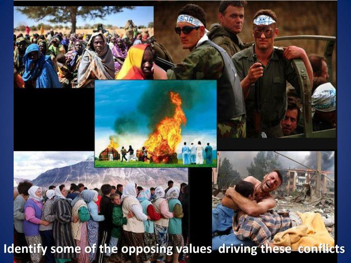 Identify some of the opposing values  driving these  conflicts