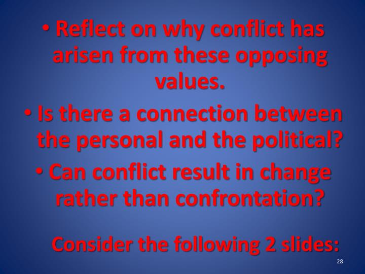 Reflect on why conflict has arisen from these opposing values.
