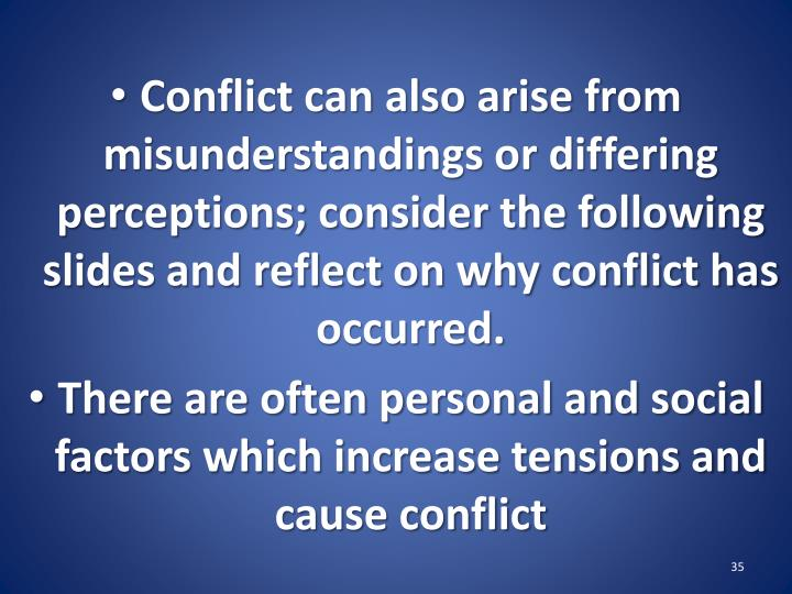 Conflict can also arise from misunderstandings or differing perceptions; consider the following slides and reflect on why conflict has occurred.