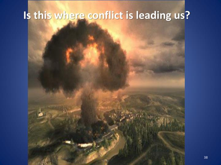 Is this where conflict is leading us?
