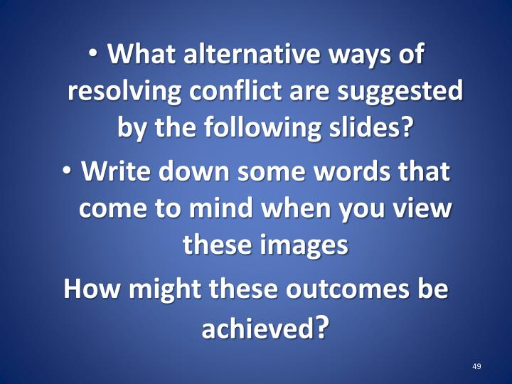 What alternative ways of resolving conflict are suggested by the following slides?