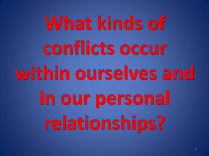 What kinds of conflicts occur within ourselves and in our personal  relationships?