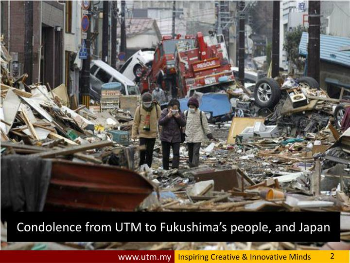 Condolence from UTM to Fukushima's people, and Japan