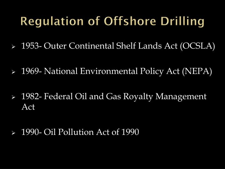 environmental regulation of offshore Relevant general information in relation to environmental sensitivities and conservation issues can be found in the entries for the offshore petroleum production and pipe-lines (assessment of environmental effects) regulations 1999 and the offshore petroleum activities (conservation of habitats) regulations 2001.