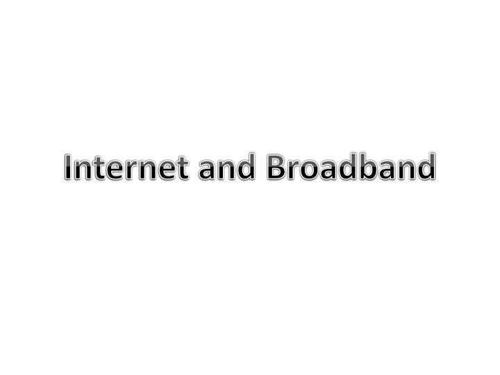 Internet and Broadband