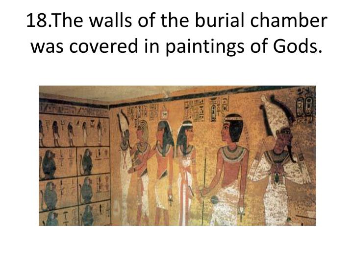 18.The walls of the burial chamber was covered in paintings of Gods.