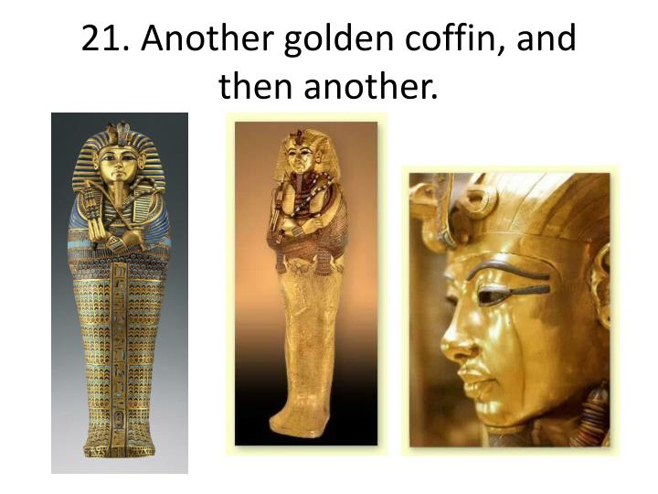 21. Another golden coffin, and then another.