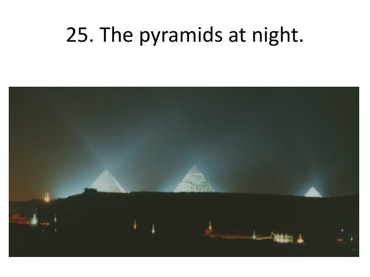 25. The pyramids at night.