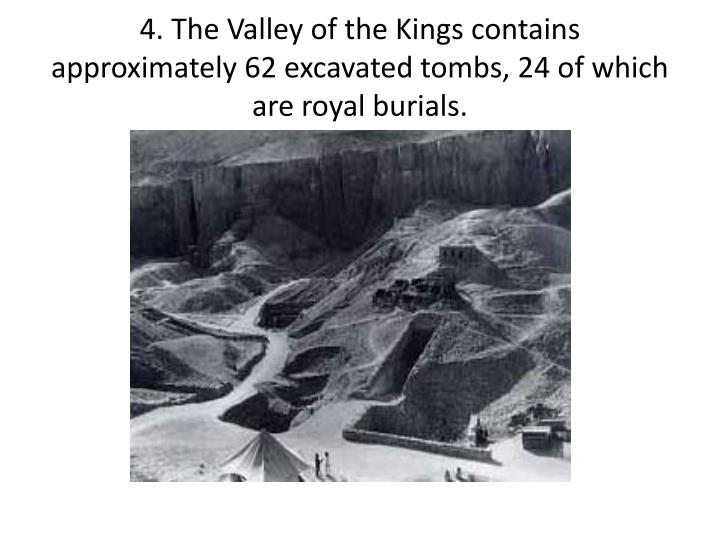 4. The Valley of the Kings contains approximately 62 excavated tombs, 24 of which are royal burials.