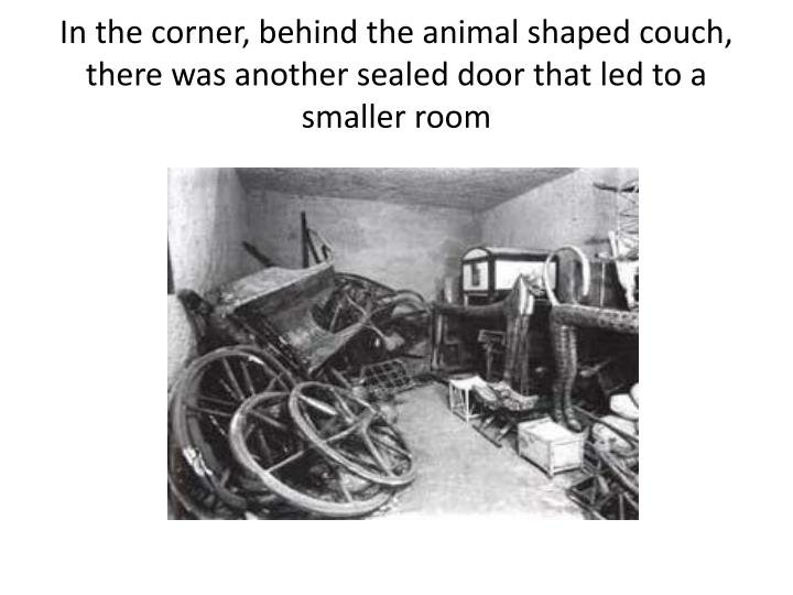 In the corner, behind the animal shaped couch, there was another sealed door that led to a smaller room