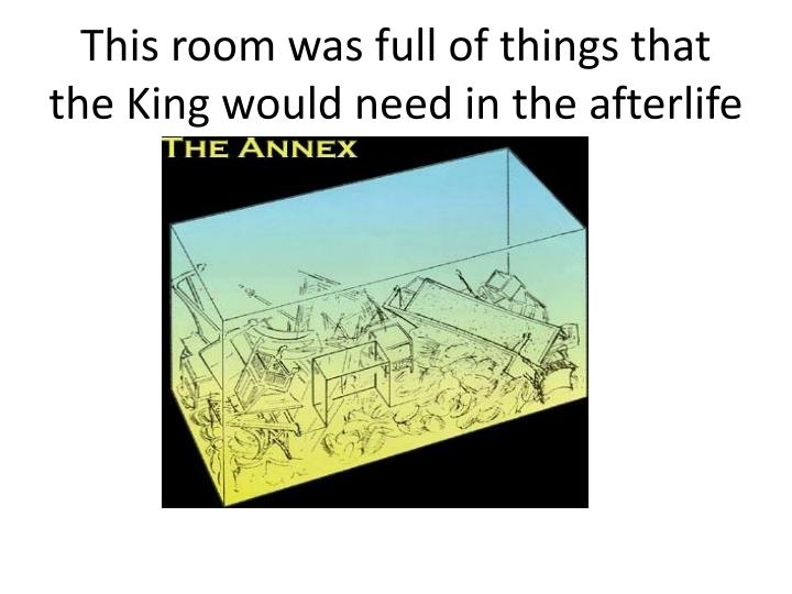 This room was full of things that the King would need in the afterlife
