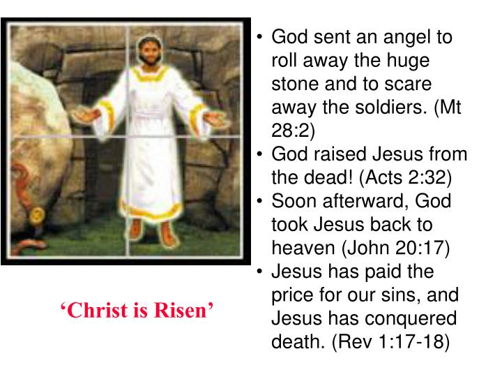 God sent an angel to roll away the huge stone and to scare away the soldiers. (Mt 28:2)