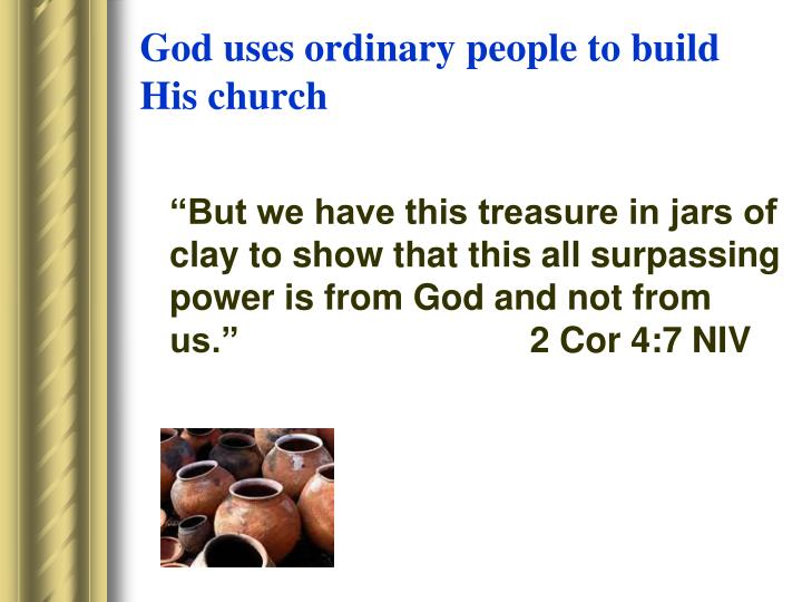 God uses ordinary people to build