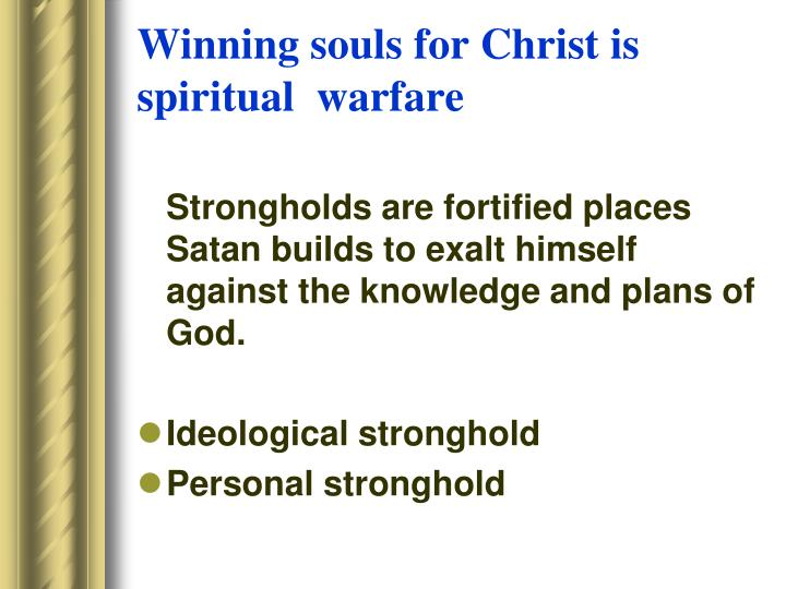 Winning souls for Christ is spiritual  warfare
