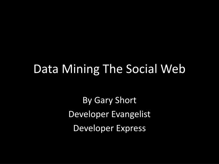 Data mining the social web