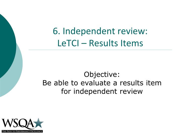 6. Independent review: